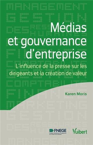 Médias et gouvernance d'entreprise - L'influence de la presse sur les dirigeants et la création de valeur (Karen Moris)