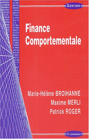 Finance comportementale (Marie-Hélène Broihanne, Maxime Merli, Patrick Roger)