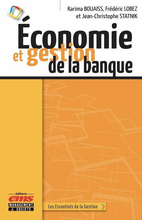 Economie et gestion de la banque (Karima BOUAISS, Frédéric LOBEZ et Jean-Christophe STATNIK)